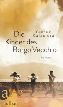 Die Kinder des Borgo Vecchio. Roman - Giosuè Calaciura  [Gebundene Ausgabe]
