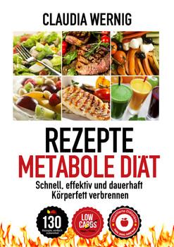 Rezepte für die Metabole Diät: Low Carb Ernährung für maximalen Fettabbau! - Claudia Wernig