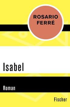 Isabel. Roman - Rosario Ferré  [Taschenbuch]