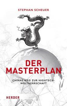 Der Masterplan. Chinas Weg zur Hightech-Weltherrschaft - Stephan Scheuer  [Gebundene Ausgabe]
