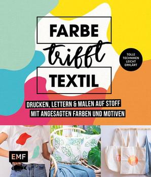 Farbe trifft Textil – Drucken, lettern und malen auf Stoff mit angesagten Farben und Motiven. Tolle Techniken leicht erklärt: Siebdruck, Stempeln, Fototransfer und mehr [Gebundene Ausgabe]
