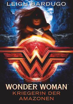 Wonder Woman - Kriegerin der Amazonen. Roman - Leigh Bardugo  [Gebundene Ausgabe]