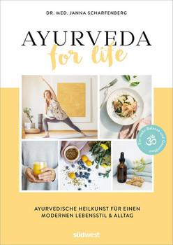 Ayurveda for Life. Ayurvedische Heilkunst für einen modernen Lebensstil & Alltag - Für mehr Balance und Gesundheit - Janna Scharfenberg  [Taschenbuch]