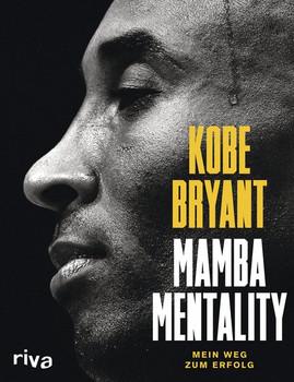 Mamba Mentality. Mein Weg zum Erfolg - Kobe Bryant  [Gebundene Ausgabe]
