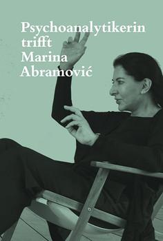 Psychoanalytikerin trifft Marina Abramović. Künstlerin trifft Jeannette Fischer - Jeannette Fischer  [Gebundene Ausgabe]