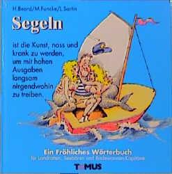 Segeln: Ein fröhliches Wörterbuch für Landratten, Seebären und Badewannenkapitäne - Henry Beard [27. Auflage 2005]