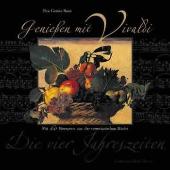 Genießen mit Vivaldi. Mit 60 klassischen Rezepten aus der venezianischen Küche - Eva G. Baur