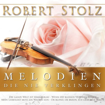 Robert Stolz - Melodien,die Nie Verklingen