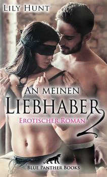 An meinen Liebhaber 2 | Erotischer Roman. Wird ihre unstillbare Gier den Kampf gegen ihr Gewissen gewinnen? - Lily Hunt  [Taschenbuch]