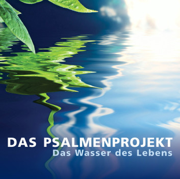 das Psalmenprojekt - Das Psalmenprojekt - Das Wasser des Lebens