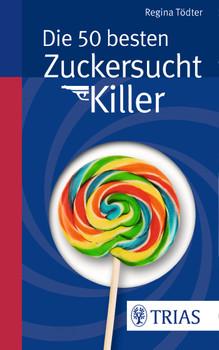 Die 50 besten Zuckersucht-Killer - Tödter, Regina