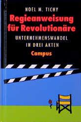 Regieanweisung für Revolutionäre: Unternehmenswandel in drei Akten - Noel M. Tichy
