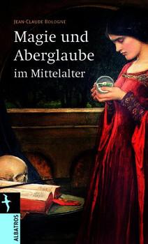 Magie und Aberglaube im Mittelalter: Von der Fackel bis zum Scheiterhaufen - Jean Claude Bologne