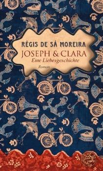 Joseph und Clara. Eine Liebesgeschichte - Regis de Sa Moreira