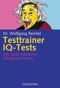 Testtrainer IQ-Tests: . Mit Spaß trainieren - . Erfolgreich testen - Dr. Wolfgang Reichel