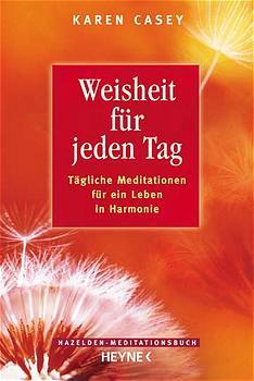 Hazelden Meditationsbücher. Weisheit für jeden Tag. Tägliche Meditationen für ein Leben in Harmonie - Karen Casey
