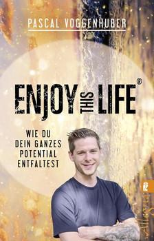 Enjoy this Life®. Wie du dein ganzes Potential entfaltest - Pascal Voggenhuber  [Taschenbuch]