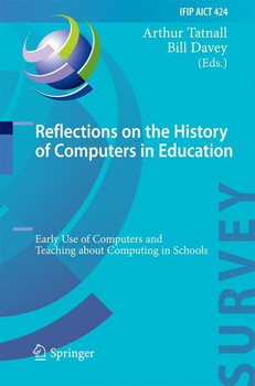 Reflections on the History of Computers in Education. Early Use of Computers and Teaching about Computing in Schools [Gebundene Ausgabe]