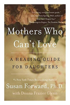 Mothers Who Can't Love: A Healing Guide for Daughters - Susan Forward [Paperback]