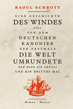 Eine Geschichte des Windes oder Von dem deutschen Kanonier der erstmals die Welt umrundete und dann ein zweites und ein drittes Mal. Roman - Raoul Schrott  [Gebundene Ausgabe]