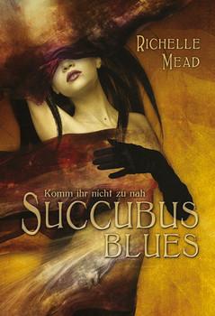 Succubus Blues - Komm ihr nicht zu nah - Richelle Mead