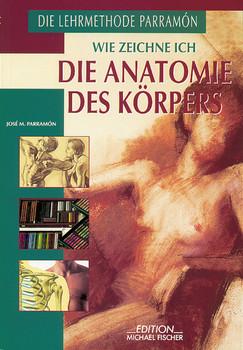 Wie zeichne ich die Anatomie des Körpers - José M Parramón