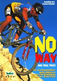 No Way. Bike Trial Tricks - Hansjörg Rey; Thomas Rögner