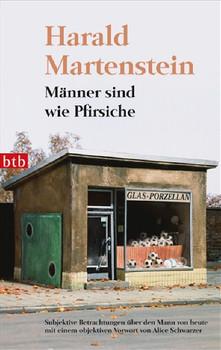 Männer sind wie Pfirsiche: Subjektive Betrachtungen über den Mann von heute mit einem objektiven Vorwort von Alice Schwarzer - Harald Martenstein