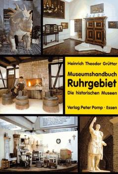 Museumshandbuch Ruhrgebiet, in 2 Bdn., Die historischen Museen - Heinrich Theodor Grütter