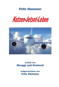 Katzen-Jetset-Leben. erzählt von Munggi und Krakeeli aufgeschrieben von Fritz Hammer - Fritz Hammer  [Gebundene Ausgabe]