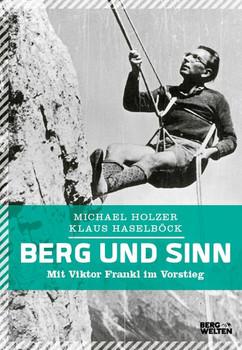 Berg und Sinn. Mit Viktor Frankl im Vorstieg - Michael Holzer  [Gebundene Ausgabe]