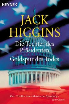 Die Tochter des Präsidenten / Goldspur des Todes - Jack Higgins