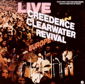 Creedence Clearwater Revival - C.C.R.Live in Europe