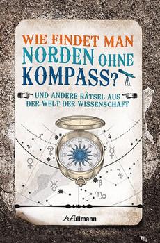 Wie findet man Norden ohne Kompass?. Rätsel aus der Welt der Wissenschaft [Taschenbuch]