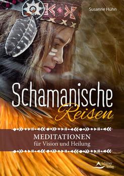 Schamanische Reisen. Meditationen für Vision und Heilung - Susanne Hühn  [Taschenbuch]