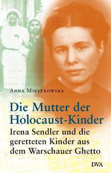 Die Mutter der Holocaust-Kinder: Irena Sendler und die geretteten Kinder aus dem Warschauer Ghetto - Anna Mieszkowska