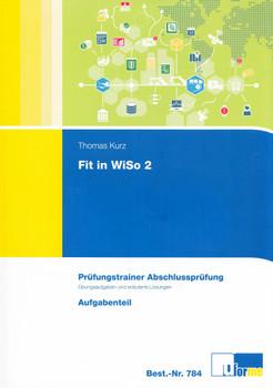 Fit in WiSo 2: Prüfungstrainer Abschlussprüfung - Übungsaufgaben und erläuterte Lösungen - Aufgabenteil / Lösungsteil - Peter Schoenen [2 Bände, Broschiert, 15. Auflage 2017]