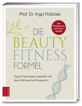 Schön und vital mit der Stoffwechsel-Formel. Wahre Schönheit kommt von innen - Ingo Froböse  [Gebundene Ausgabe]