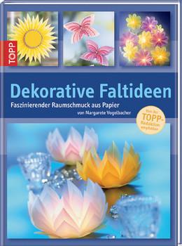 Dekorative Faltideen: Faszinierender Raumschmuck aus Papier - Margarete Vogelbacher
