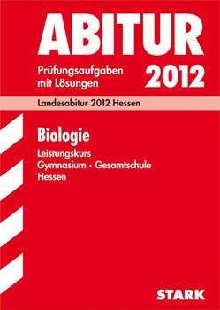 Landesabitur 2012 Hessen: Prüfungsaufgaben für Biologie - Prüfungsaufgaben mit Lösungen [ 6. ergänzende Auflage, 2011]