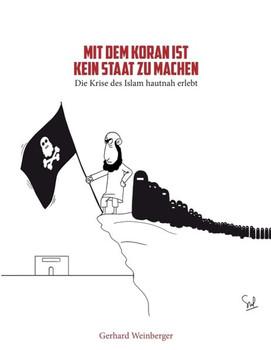 Mit dem Koran ist kein Staat zu machen. Die Krise des Islams hautnah erlebt - Gerhard Weinberger  [Taschenbuch]