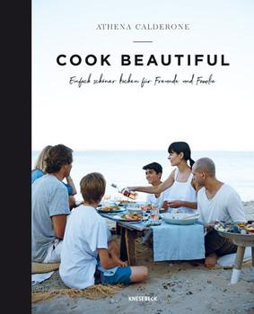 Cook beautiful. Einfach schöner kochen für Freunde und Familie - Athena Calderone  [Gebundene Ausgabe]