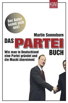 Das Partei-Buch: Wie man in Deutschland eine Partei gründet und die Macht übernimmt - Martin Sonneborn