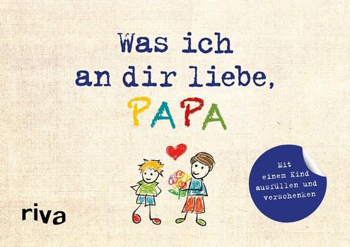 Was ich an dir liebe, Papa – Version für Kinder. Zum Ausfüllen und Verschenken - Alexandra Reinwarth  [Gebundene Ausgabe]
