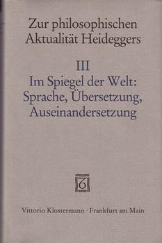 Zur philosophischen Aktualität Heideggers. Band 3: Im Spiegel der Welt: Sprache, Übersetzung, Auseinandersetzung [Gebundene Ausgabe]