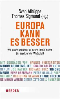 Europa kann es besser. Wie unser Kontinent zu neuer Stärke findet. Ein Weckruf der Wirtschaft [Gebundene Ausgabe]