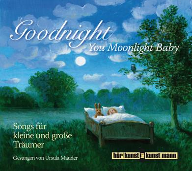 Goodnight, You Moonlight Baby: Songs für kleine und große Träumer