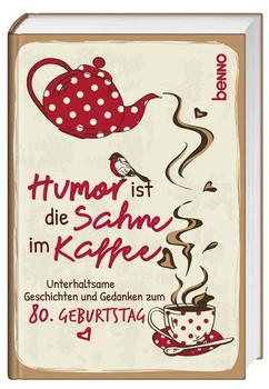 Geschenkbuch »Humor ist die Sahne im Kaffee«. Unterhaltsame Geschichten und Gedanken zum 80. Geburtstag [Gebundene Ausgabe]
