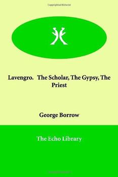 Lavengro. the Scholar, the Gypsy, the Priest - Borrow, George