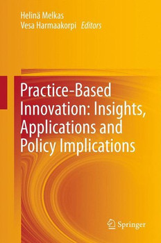 Practice-Based Innovation: Insights, Applications and Policy Implications [Gebundene Ausgabe]